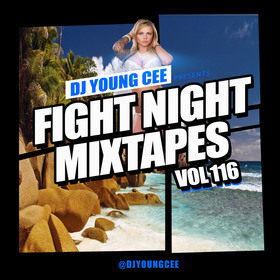Dj Young Cee Fight Night Mixtapes Vol 116 Dj Young Cee front cover