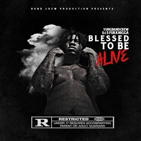 Blessed To Be Alive by YungBandCrew