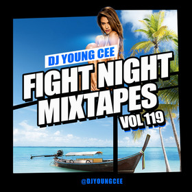 Dj Young Cee Fight Night Mixtapes Vol 119 Dj Young Cee front cover