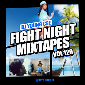 Dj Young Cee Fight Night Mixtapes Vol 120 Dj Young Cee front cover