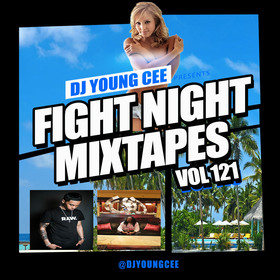 Dj Young Cee Fight Night Mixtapes Vol 121 Dj Young Cee front cover