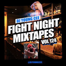 Dj Young Cee Fight Night Mixtapes Vol 124 Dj Young Cee front cover