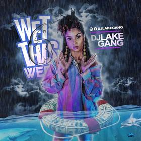 Wet This Week 6 DJ LakeGang front cover