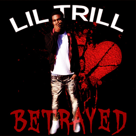 Lil Trill - Betrayed Tru Go Getta front cover