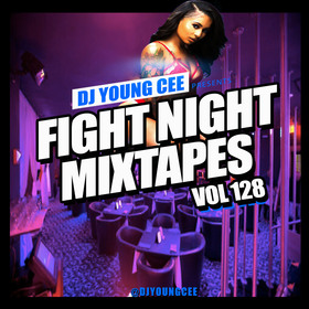Dj Young Cee Fight Night Mixtapes Vol 128 Dj Young Cee front cover