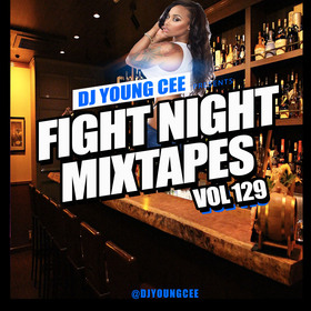 Dj Young Cee Fight Night Mixtapes Vol 129 Dj Young Cee front cover