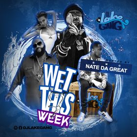 Wet This Week Vol 7 by Nate Da Great