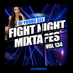 Dj Young Cee Fight Night Mixtapes Vol 134 Dj Young Cee front cover