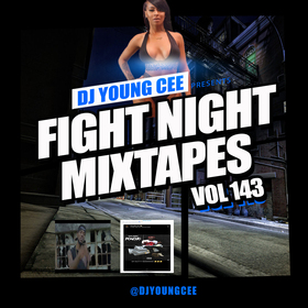 Fight Night Mixtapes Vol. 143 Dj Young Cee front cover