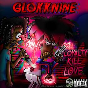 Loyalty Kill Love GlokkNine front cover