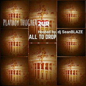 All To Drop Thugher by Playboy Thugher