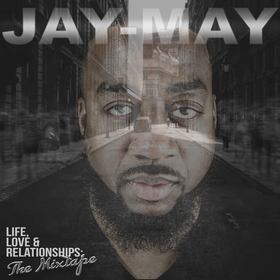 Life, Love & Relationships: The Mixtape Jay-May front cover