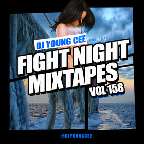 Dj Young Cee Fight Night Mixtapes Vol 158 Dj Young Cee front cover
