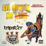 All Hustle No Luck Tripstar front cover