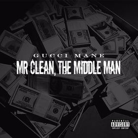 Mr. Clean The Middle Man Gucci Mane front cover