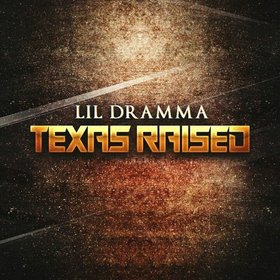 Lil Dramma - Texas Raised DJ Infamous front cover