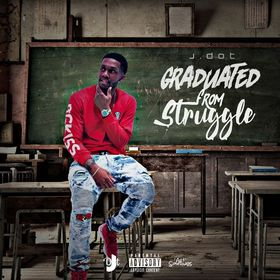 Graduated From Struggle J.Dot front cover