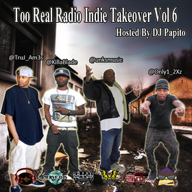 Too Real Radio Indie Takeover Vol 6 DJ Papito front cover
