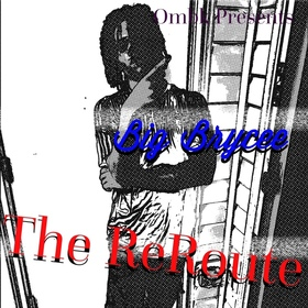 The ReRoute by Big Brycee