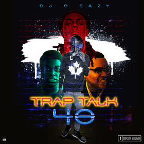 Trap Talk 40 DJ B Eazy front cover