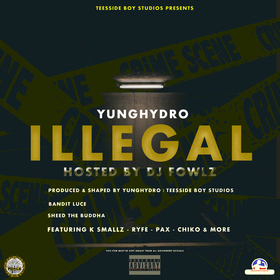 Yunghydro - I L L E G A L ( HOSTED BY DJ FOWLZ ) Yunghydro front cover
