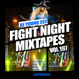 Dj Young Cee Fight Night Mixtapes Vol 197 Dj Young Cee front cover