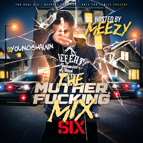 The Muther F*cking Mix 6 (Hosted By Meezy) DJ Young Shawn front cover