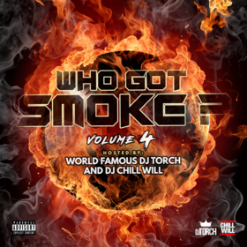 Who Got Smoke? Vol. 4 by World Famous DJ Torch