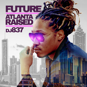 Atlanta Raised (Future Hndrxx) DJ 837 front cover