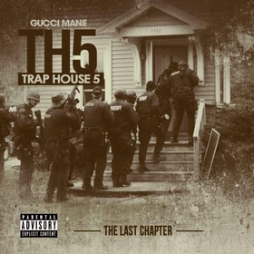 Trap House 5 (The Final Chapter) Gucci Mane front cover