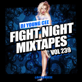 Dj Young Cee Fight Night Mixtapes Vol 239 Dj Young Cee front cover