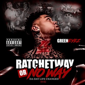 Green Eyez - Ratchet Way or No Way DJ Yung Rel front cover