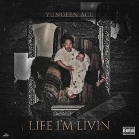 Life I'm Livin' Yungeen Ace  front cover