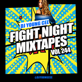 Dj Young Cee Fight Night Mixtapes Vol 244 Dj Young Cee front cover