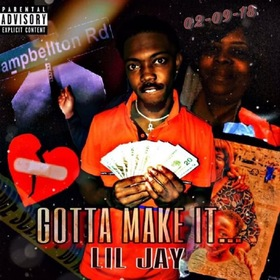 GOTTA MAKE IT Lil Jay front cover