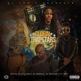 Global Trapstars, Vol.3 (Hosted By JuceeFroot, OgHoodrich & Dj Pressure) Dj IMNIT  front cover