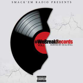 Smack'em Radio Present #WeBreakRecords Vol. 1 hosted by @_DJILLWILL DJ ILL WILL front cover