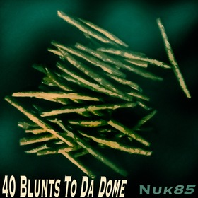 Nuk85 - 40 Blunts To Da Dome Cixteen Beats front cover