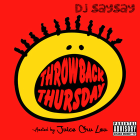 Throw Back Thursday (Hosted by Juice Cru Loui) DJ SaySay front cover