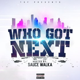 WHO GOT NEXT HOSTED BY. SAUCE WALKA Sauce Walka front cover