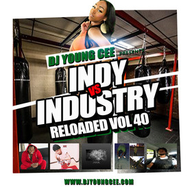 Dj Young Cee- INDY VS INDSTRY RELOADED Vol 40 Dj Young Cee front cover