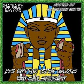 """PHARAOH BACON IT""""S BETTER WITH BACON R & B  MIXTAPE DJ Chizzle Beatz front cover"""