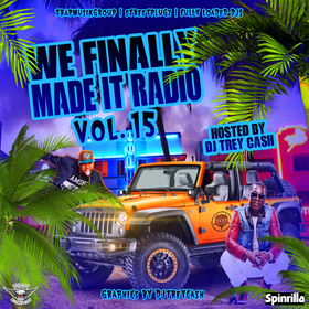 We Finally Made It Radio Vol. 15 Dj Trey Cash front cover
