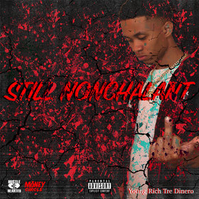 Still Nonchalant by Young Rich Tre Dinero
