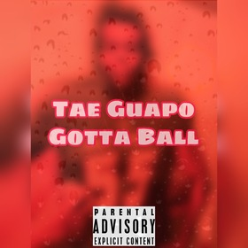 Gotta Ball (Single) Tae Guapo front cover