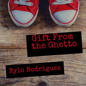 Gift From The Ghetto Rylo Rodriguez front cover