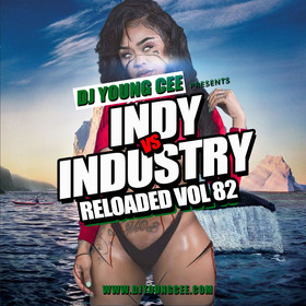 Dj Young Cee- INDY VS INDSTRY RELOADED Vol 82 Dj Young Cee front cover