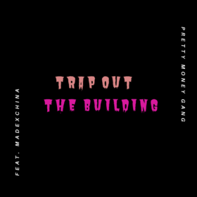 Trap Out The Building Feat. MadexChina Pretty Money Gang front cover