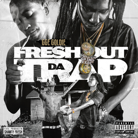 Fresh Out Da Trap by GGE Goldie