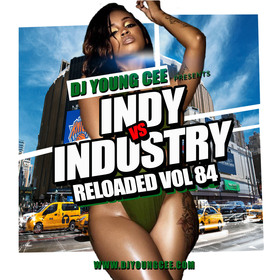 Dj Young Cee- INDY VS INDSTRY RELOADED Vol 84 Dj Young Cee front cover
